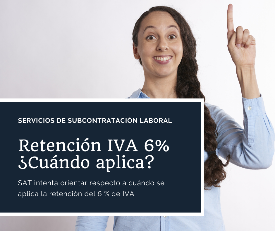 Retención IVA 6% ¿Cuándo aplica? Sat Intenta aclarar.